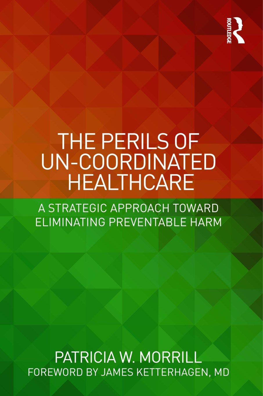Patricia Morrill-The Perils of Uncoordinated Healthcare front cover
